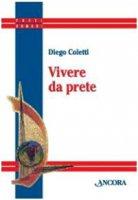 Vivere da prete - Coletti Diego