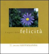 Segreti della felicità - Kriyananda Swami