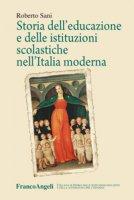 Storia dell'educazione e delle istituzioni scolastiche nell'Italia moderna - Sani Roberto