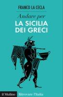 Andare per la Sicilia dei greci - Franco La Cecla