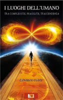 Luoghi dell'umano. Tra complessità, fragilità, trascendenza (I) - Giovanni Cucci