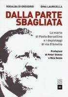 Dalla parte sbagliata. La morte di Paolo Borsellino e i depistaggi di Via D'Amelio - Di Gregorio Rosalba, Lauricella Dina
