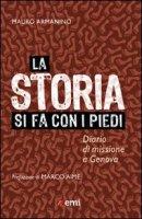 La storia si fa con i piedi - Armanino Mauro