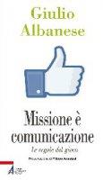 La missione è comunicazione - Albanese Giulio