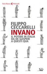 Copertina di 'Invano. Il potere in Italia da De Gasperi a questi qua'