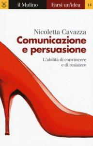 Copertina di 'Comunicazione e persuasione. L'abilità di convincere e di resistere'