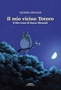 Copertina di 'Il mio vicino Totoro. Il film icona di Hayao Miyazaki'