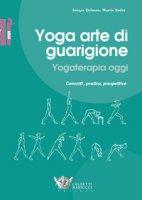 Yoga arte di guarigione. Yogaterapia oggi. Concetti, pratica, prospettive - Dalmann Imogen, Soder Martin