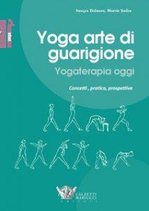 Copertina di 'Yoga arte di guarigione. Yogaterapia oggi. Concetti, pratica, prospettive'