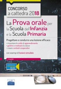 Copertina di 'La prova orale per la scuola infanzia e e la scuola primaria. Progettare e condurre una lezione efficace'