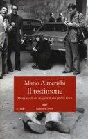 Il testimone. Memorie di un magistrato in prima linea - Almerighi Mario