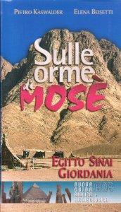 Copertina di 'Sulle orme di Mosè. Egitto, Sinai, Giordania. Nuova guida biblica e archeologica'