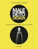 Maledetto design. L'ossessione pop delle icone. Ediz. illustrata - Coppa Alessandra