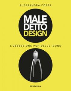 Copertina di 'Maledetto design. L'ossessione pop delle icone. Ediz. illustrata'