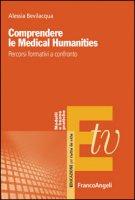 Comprendere le Medical Humanities. Percorsi formativi a confronto - Bevilacqua Alessia