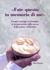 Copertina di '«Fate questo in memoria di me». Pregare insieme in famiglia, in preparazione alla messa della prima comunione'