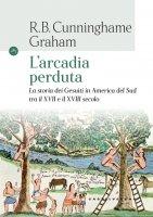 L'arcadia perduta - Robert B. Cunninghame Graham
