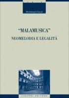 """""""Malamusica"""": neomelodia e legalità - Michelangelo Pascali"""