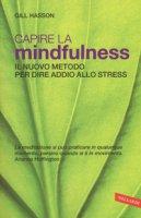 Capire la mindfulness. Il nuovo metodo per dire addio allo stress - Hasson Gill