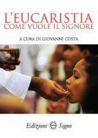 L' Eucaristia come vuole il Signore - Giovanni Costa