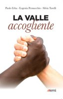 La valle dell'accoglienza - Paolo Erba, Silvia Turelli, Eugenia Pennacchio