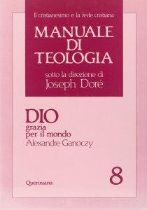 Copertina di 'Manuale di teologia [vol_8] / Dio grazia per il mondo'
