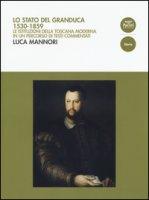 Lo Stato del Granduca 1530-1859. Le istituzioni della Toscana moderna in un percorso di testi commentati - Mannori Luca