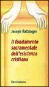 Copertina di 'Il fondamento sacramentale dell'esistenza cristiana'
