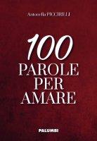 100 parole per amare - Antonella Piccirilli