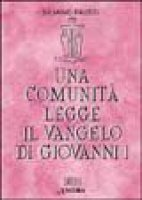 Una comunità legge il Vangelo di Giovanni [vol_1] - Fausti Silvano
