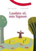 Laudato sii, mio Signore - Alberto Benevelli, Loretta Serofilli (illustrazioni)