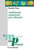 Ambiente: conoscere per educare - Rosella Persi