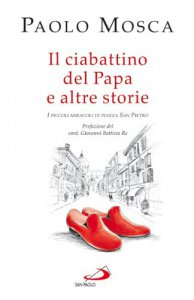 Copertina di 'Il ciabattino del Papa e altre storie. I piccoli miracoli di Piazza San Pietro'