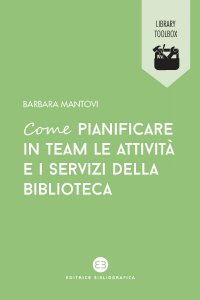 Copertina di 'Come pianificare in team le attività e i servizi della biblioteca'