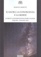 Il sacro, la conoscenza e la morte. Le molte latitudini di Ion Petru Culianu (Iasi 1950-Chicago 1991) - Moretti Roberta