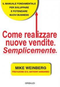 Copertina di 'Come realizzare nuove vendite. Semplicemente'