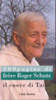 Il cuore di Taizé. Cento pagine di frère Roger Schutz - Schoepflin Maurizio