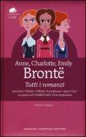 Tutti i romanzi: Jane Eyre-Shirley-Villette-Il professore-Agnes Grey-La signora di Wildfell Hall-Cime tempestose. Ediz. integrale - Brontë Anne, Brontë Charlotte, Brontë Emily