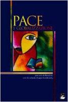 Pace e globalizzazione. Percorsi di riflessione con 42 schede di approfondimento - Giorgio Acquaviva