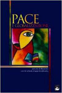 Copertina di 'Pace e globalizzazione. Percorsi di riflessione con 42 schede di approfondimento'