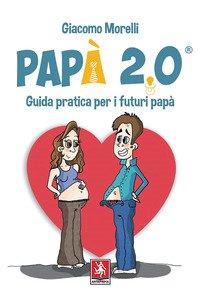 Copertina di 'Papà 2.0. Guida pratica per i futuri papà'