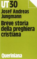 Breve storia della preghiera cristiana - Jungmann Josef A.
