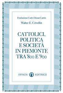 Copertina di 'Cattolici, politica e società in Piemonte tra '800 e '900'