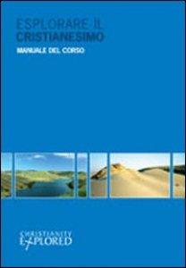 Copertina di 'Esplorare il cristianesimo. Manuale del corso'