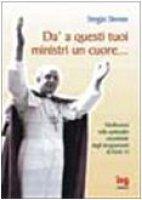 Dà a questi tuoi ministri un cuore... Brevi riflessioni dagli insegnamenti di papa Paolo VI - Stevan Sergio