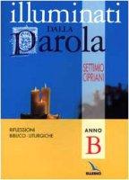 Illuminati dalla Parola. Riflessioni biblico-liturgiche. Anno B - Cipriani Settimio