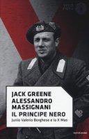 Il principe nero. Junio Valerio Borghese e la X Mas - Greene Jack, Massignani Alessandro