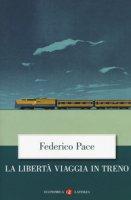 La libertà viaggia in treno - Pace Federico