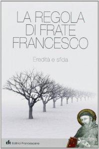 Copertina di 'La regola di Frate Francesco'