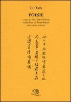 Poesie. Testo cinese a fronte - Lu Xun